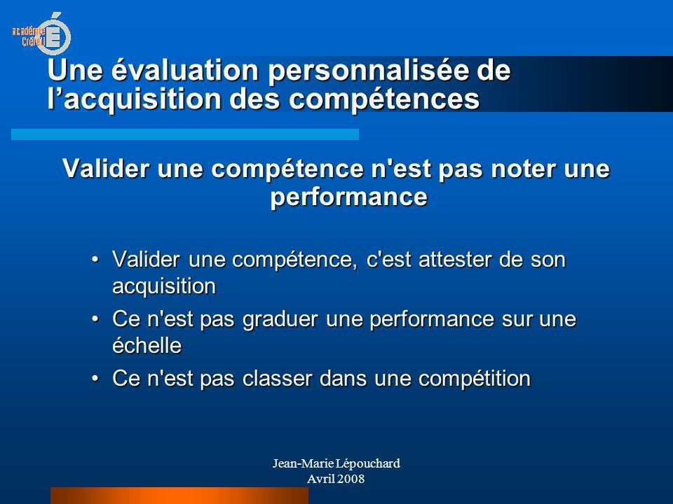 Jean-Marie Lépouchard Avril 2008 Une évaluation personnalisée de lacquisition des compétences Valider une compétence n'est pas noter une performance V
