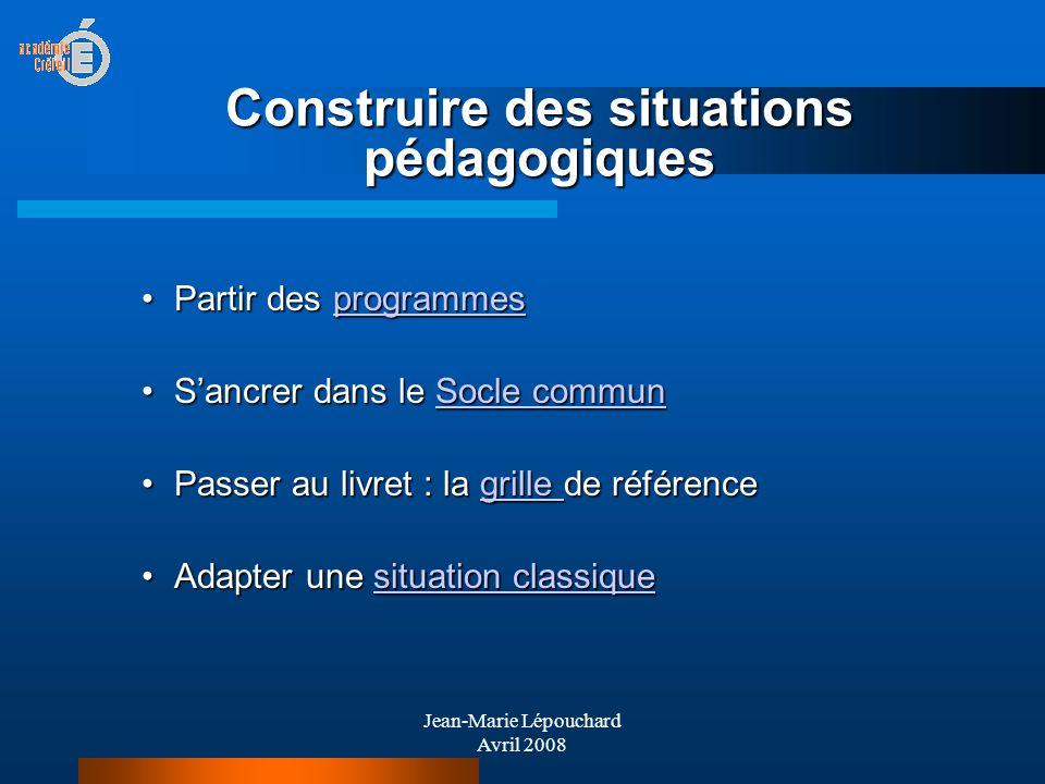 Jean-Marie Lépouchard Avril 2008 Construire des situations pédagogiques Partir des programmesPartir des programmesprogrammes Sancrer dans le Socle com