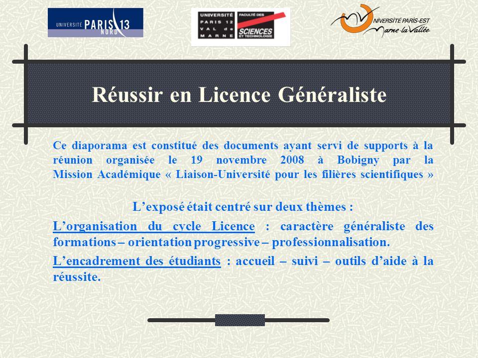 Réussir en Licence Généraliste Ce diaporama est constitué des documents ayant servi de supports à la réunion organisée le 19 novembre 2008 à Bobigny p