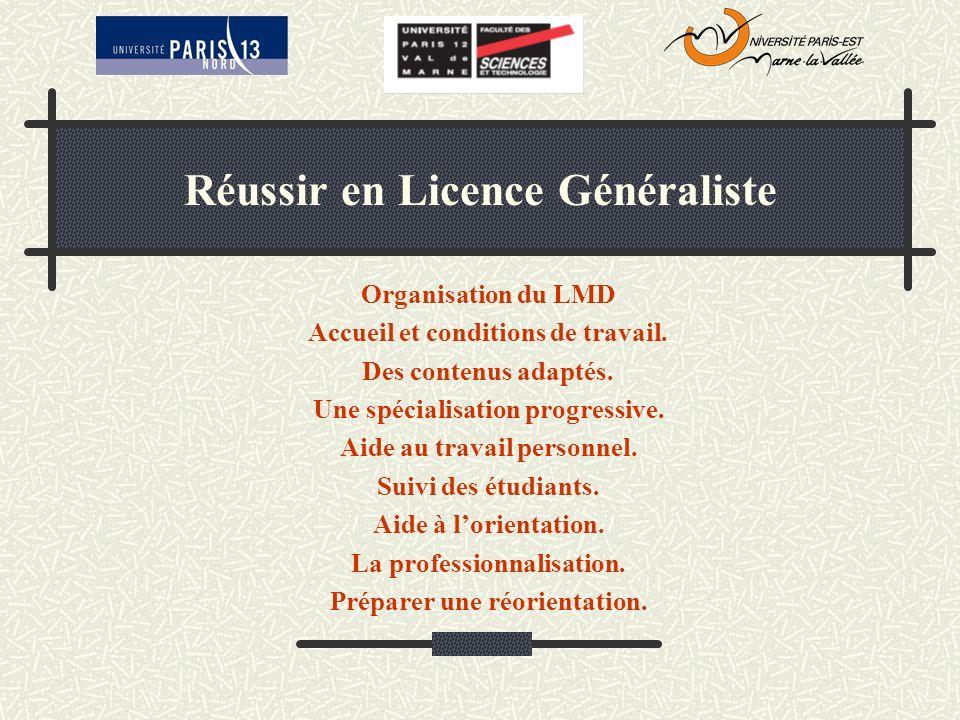 Réussir en Licence Généraliste Organisation du LMD Accueil et conditions de travail. Des contenus adaptés. Une spécialisation progressive. Aide au tra