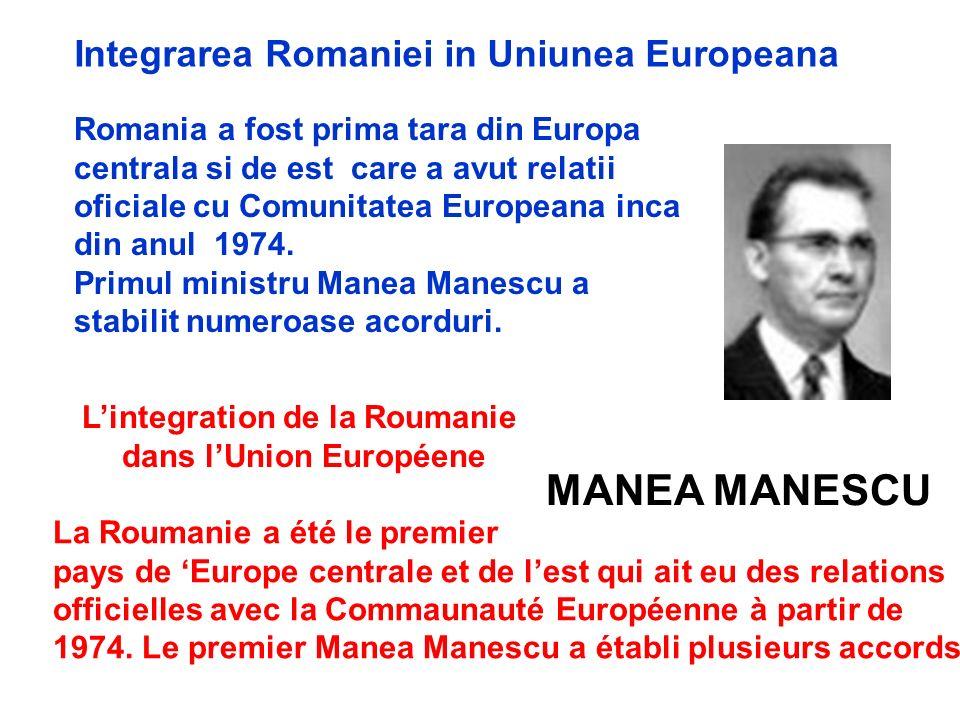 Romania a fost prima tara din Europa centrala si de est care a avut relatii oficiale cu Comunitatea Europeana inca din anul 1974. Primul ministru Mane