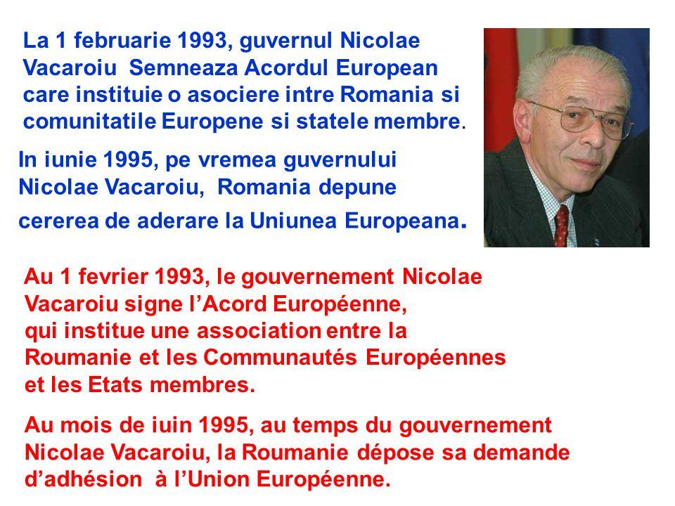 La 1 februarie 1993, guvernul Nicolae Vacaroiu Semneaza Acordul European care instituie o asociere intre Romania si comunitatile Europene si statele m