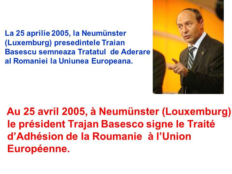 La 25 aprilie 2005, la Neumünster (Luxemburg) presedintele Traian Basescu semneaza Tratatul de Aderare al Romaniei la Uniunea Europeana. Au 25 avril 2