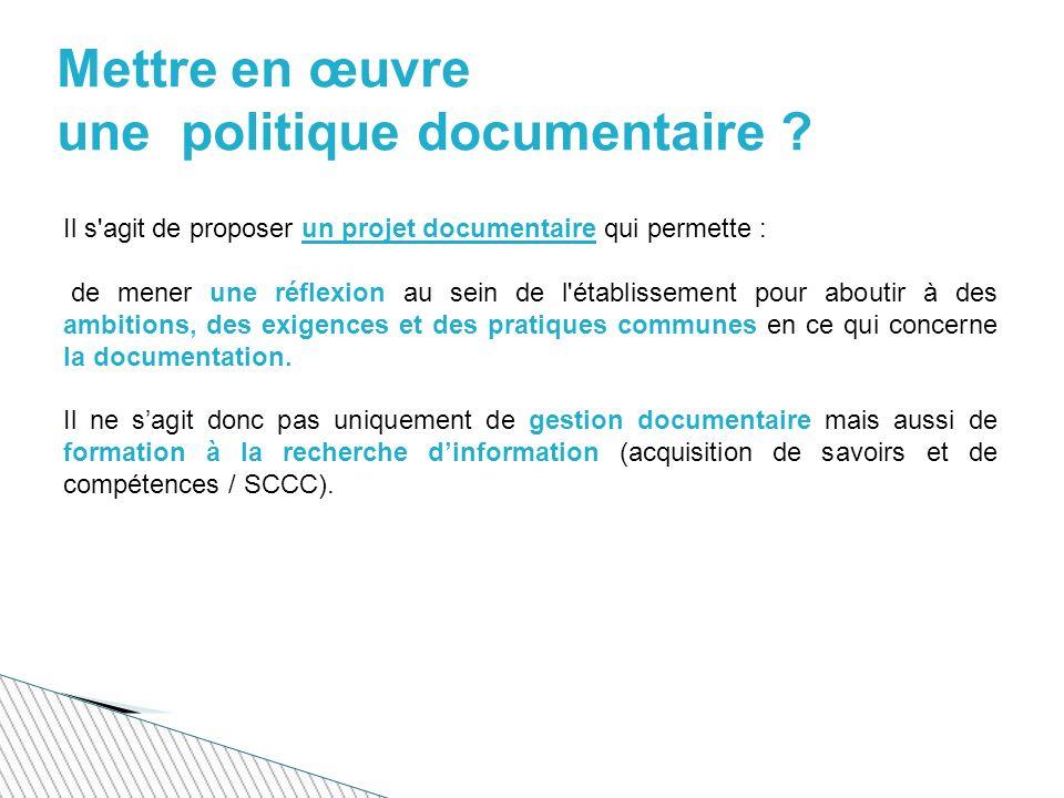 Il s agit de proposer un projet documentaire qui permette : de mener une réflexion au sein de l établissement pour aboutir à des ambitions, des exigences et des pratiques communes en ce qui concerne la documentation.