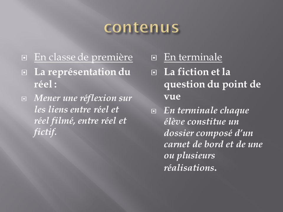 En classe de première La représentation du réel : Mener une réflexion sur les liens entre réel et réel filmé, entre réel et fictif. En terminale La fi