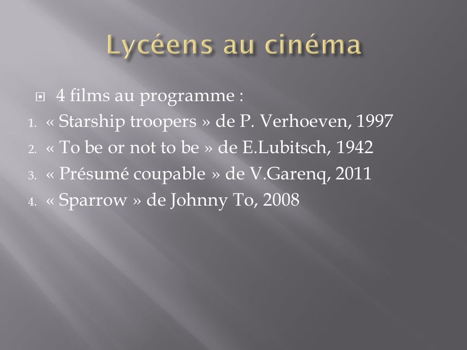 4 films au programme : 1. « Starship troopers » de P. Verhoeven, 1997 2. « To be or not to be » de E.Lubitsch, 1942 3. « Présumé coupable » de V.Garen