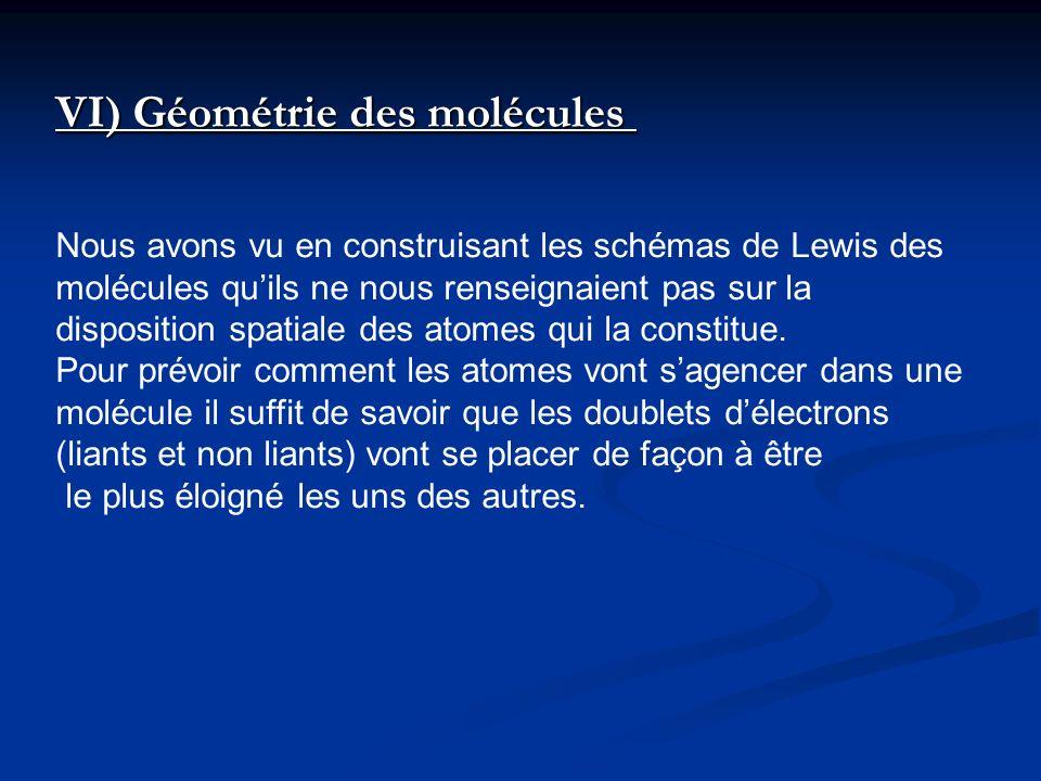 VI) Géométrie des molécules VI) Géométrie des molécules Nous avons vu en construisant les schémas de Lewis des molécules quils ne nous renseignaient p