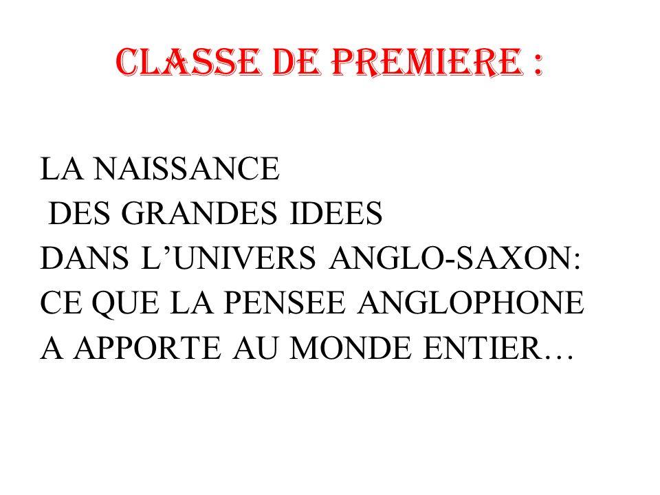 CLASSE DE PREMIERE : LA NAISSANCE DES GRANDES IDEES DANS LUNIVERS ANGLO-SAXON: CE QUE LA PENSEE ANGLOPHONE A APPORTE AU MONDE ENTIER…