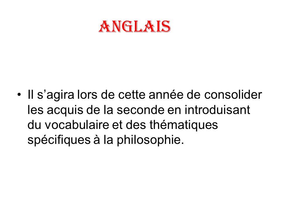 ANGLAIS Il sagira lors de cette année de consolider les acquis de la seconde en introduisant du vocabulaire et des thématiques spécifiques à la philos