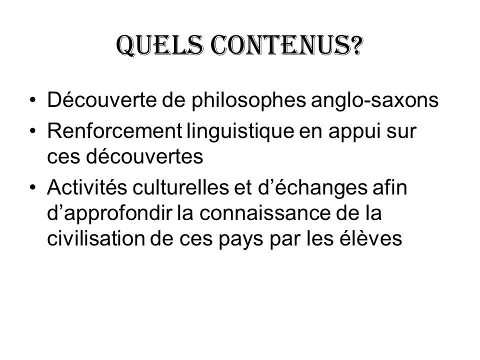 Quels contenus? Découverte de philosophes anglo-saxons Renforcement linguistique en appui sur ces découvertes Activités culturelles et déchanges afin