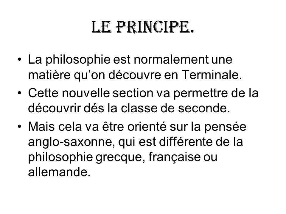 Le principe. La philosophie est normalement une matière quon découvre en Terminale. Cette nouvelle section va permettre de la découvrir dés la classe