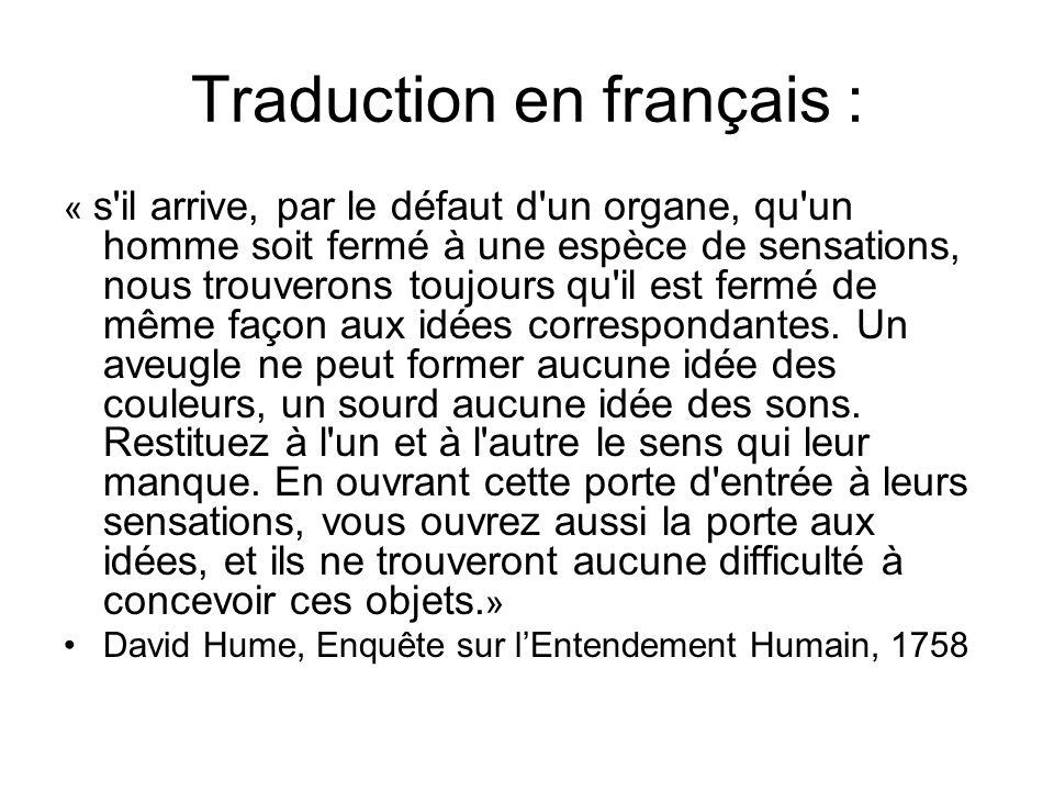 Traduction en français : « s il arrive, par le défaut d un organe, qu un homme soit fermé à une espèce de sensations, nous trouverons toujours qu il est fermé de même façon aux idées correspondantes.