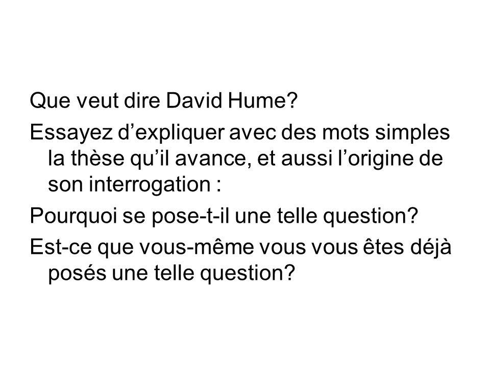 La conséquence est que pour David Hume, nous ne pouvons pas connaître une chose, si nous nen avons pas eu lexpérience.