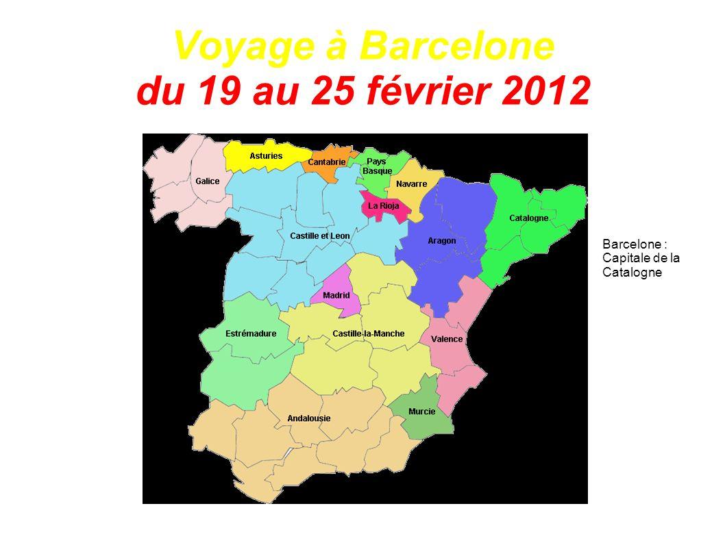 Voyage à Barcelone du 19 au 25 février 2012 Barcelone : Capitale de la Catalogne
