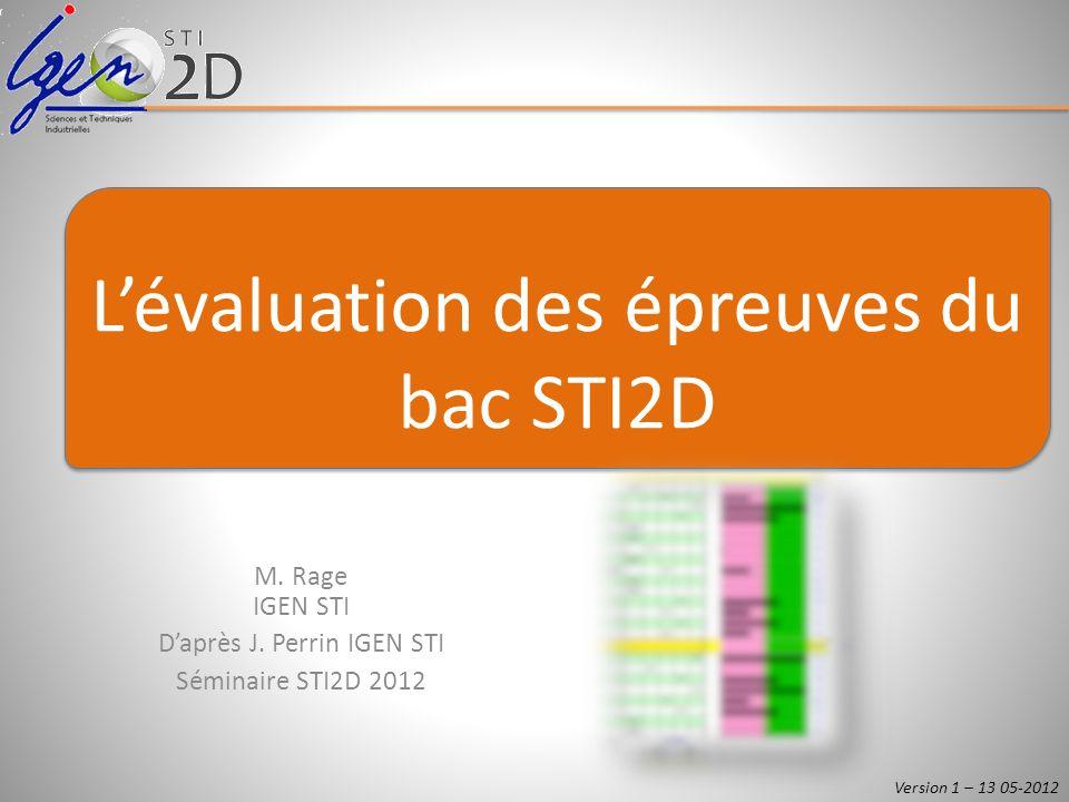 M. Rage IGEN STI Daprès J. Perrin IGEN STI Séminaire STI2D 2012 Lévaluation des épreuves du bac STI2D Version 1 – 13 05-2012