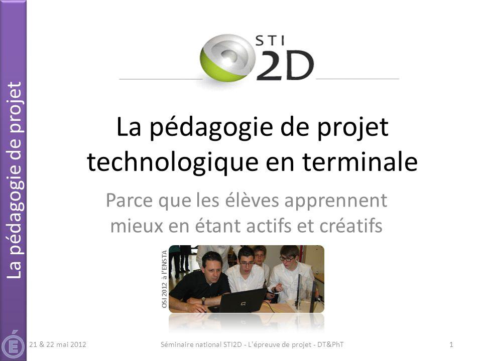 Le programme et le document Ressources sur Eduscol http://media.eduscol.education.fr/file/STI2D/15/2/LyceeGT_Ressources_STI2D_ T_Enseignement_Technologique_Specifiques_182152.pdf http://media.eduscol.education.fr/file/STI2D/15/2/LyceeGT_Ressources_STI2D_ T_Enseignement_Technologique_Specifiques_182152.pdf La définition des épreuves technologiques http://eduscol.education.fr/cid46806/epreuves-du-baccalaureat- technologique.html http://eduscol.education.fr/cid46806/epreuves-du-baccalaureat- technologique.html Manager un projet INSEP Consulting Editions 8 http://www.insep-editions.com/1/1-insep-editions.php Le management par projet (article Technologie n°132) Le projet : phasage et jalonnement (article Technologie n°133) Lorganigramme des tâches (article Technologie n°134) La planification dun projet (article Technologie n°136) La spécification du besoin (articles Technologie n°138 & 139) Suivi et revue de projet (article Technologie n°137) Le projet de conception en ETS (article Technologie n°179) Le projet partenarial http://sti.ac-paris.fr Séminaire national STI2D - L épreuve de projet - DT&PhT22 Le projet en STI2D Des documents ressources 21 & 22 mai 2012