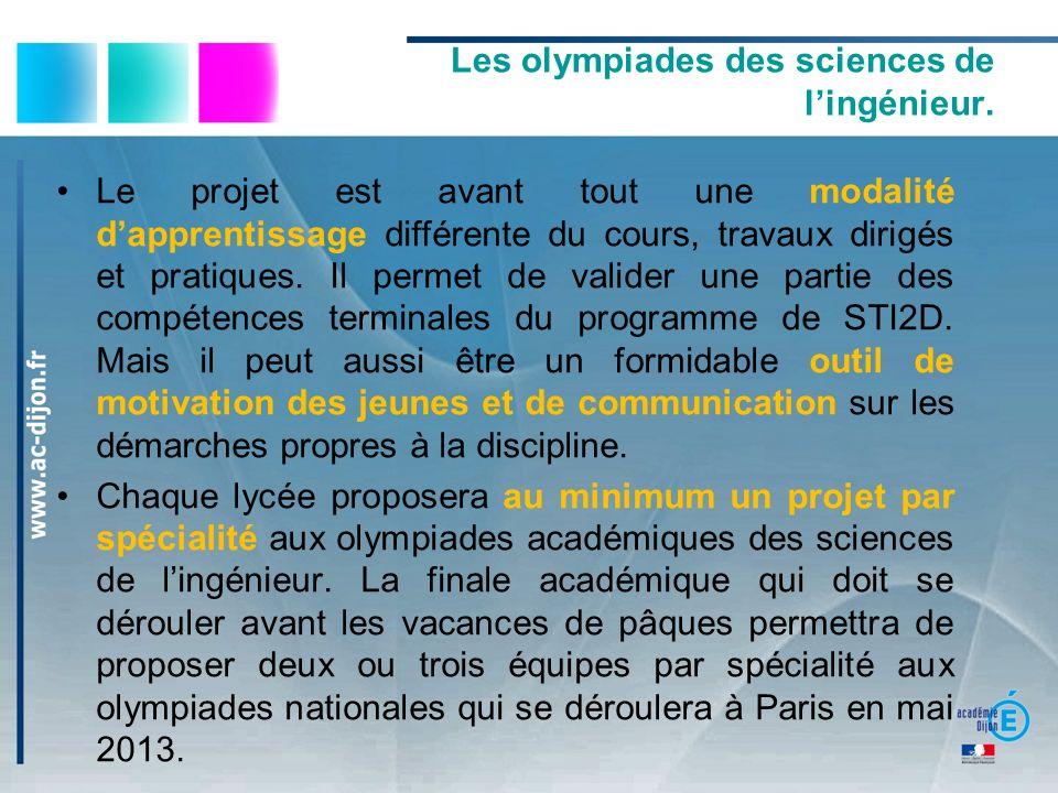 Les olympiades des sciences de lingénieur. Le projet est avant tout une modalité dapprentissage différente du cours, travaux dirigés et pratiques. Il
