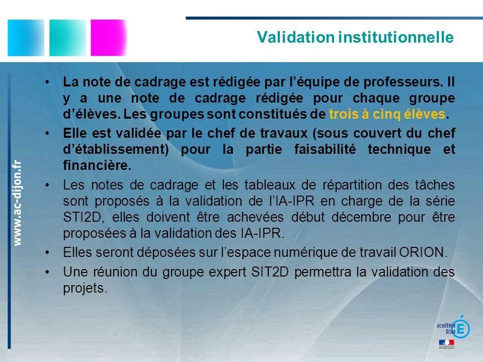 Validation institutionnelle La note de cadrage est rédigée par léquipe de professeurs. Il y a une note de cadrage rédigée pour chaque groupe délèves.