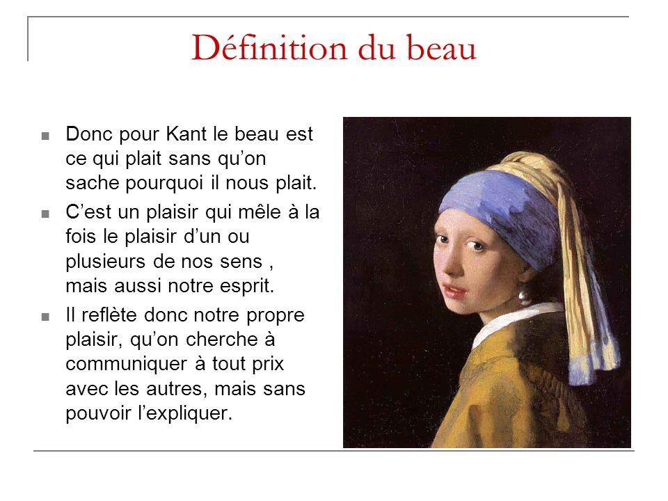Définition du beau Donc pour Kant le beau est ce qui plait sans quon sache pourquoi il nous plait. Cest un plaisir qui mêle à la fois le plaisir dun o