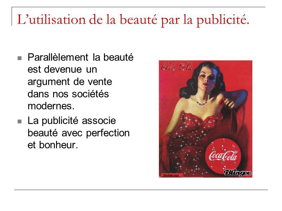 Lutilisation de la beauté par la publicité. Parallèlement la beauté est devenue un argument de vente dans nos sociétés modernes. La publicité associe