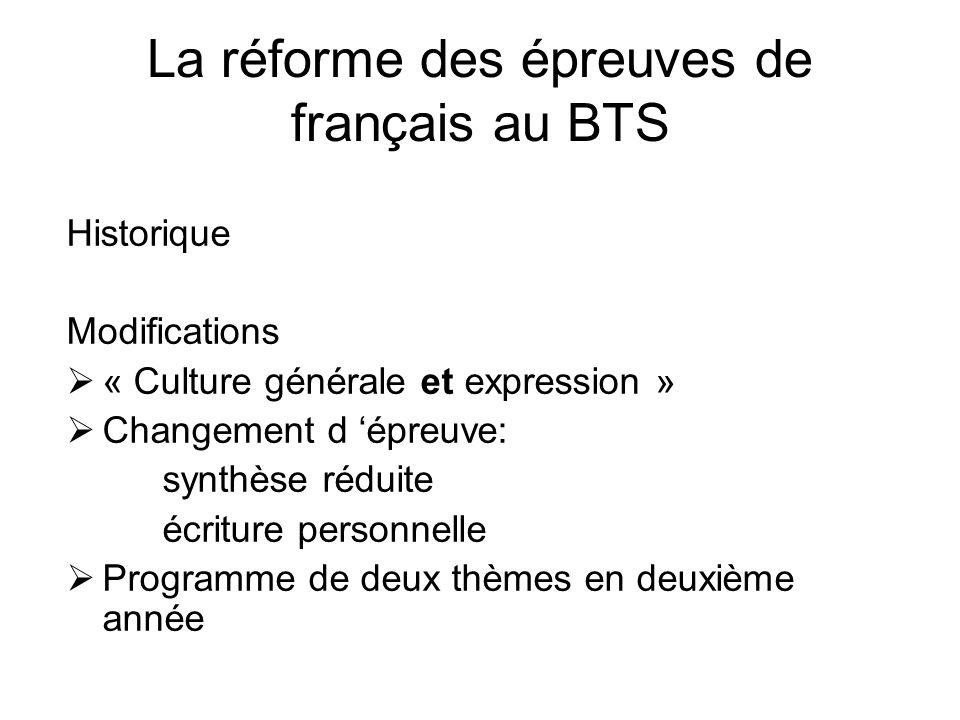 La réforme des épreuves de français au BTS Historique Modifications « Culture générale et expression » Changement d épreuve: synthèse réduite écriture