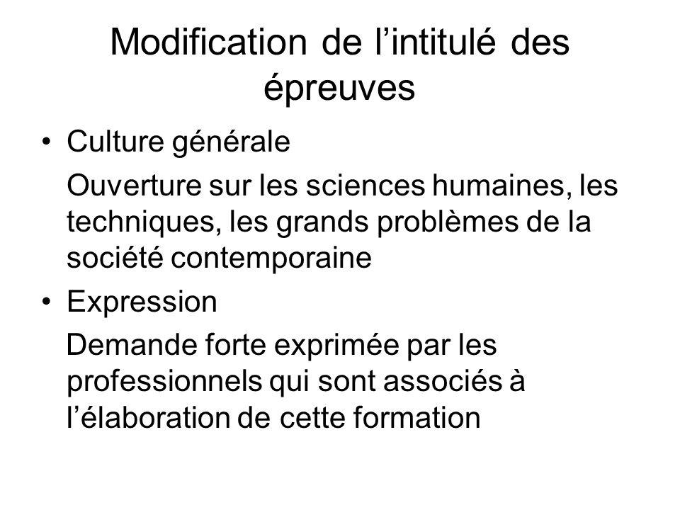 Modification de lintitulé des épreuves Culture générale Ouverture sur les sciences humaines, les techniques, les grands problèmes de la société contem