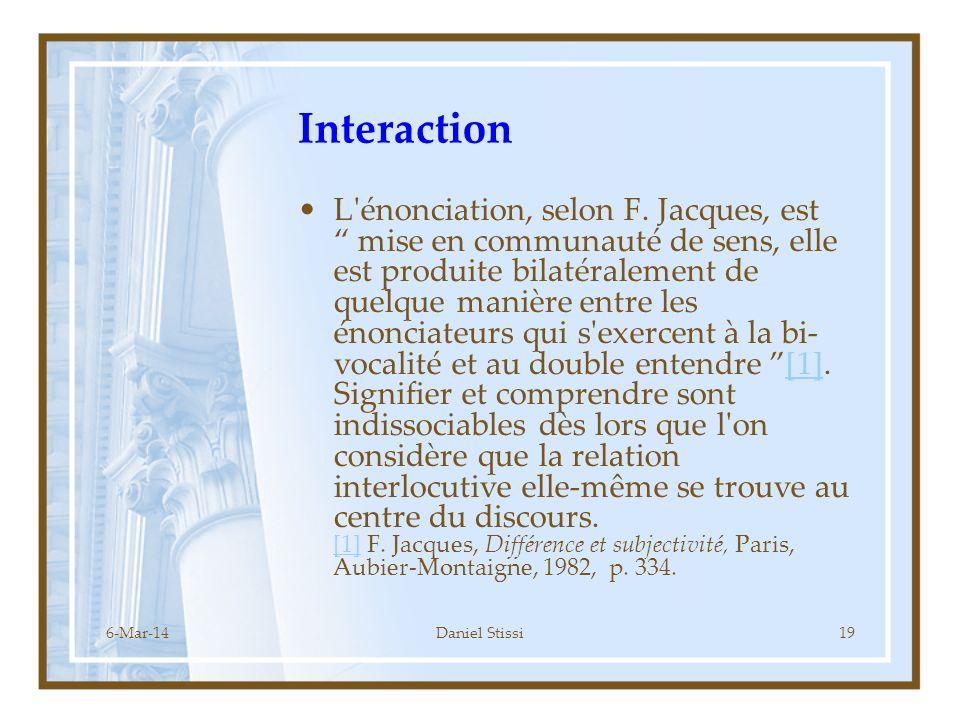 6-Mar-14Daniel Stissi19 Interaction L énonciation, selon F.