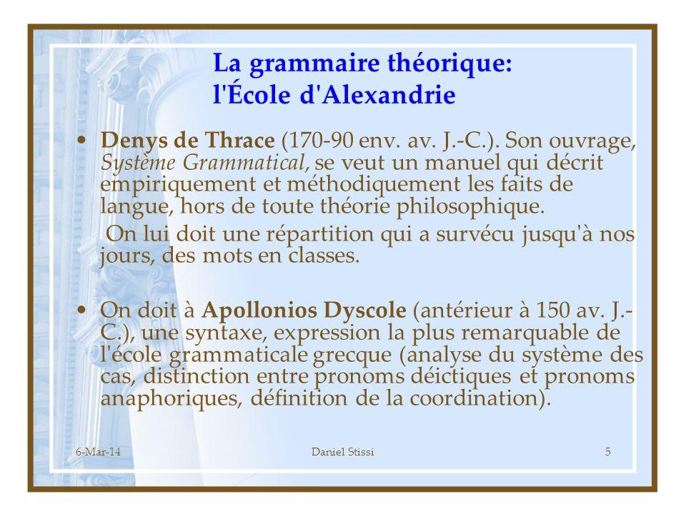 6-Mar-14Daniel Stissi5 La grammaire théorique: l École d Alexandrie Denys de Thrace (170-90 env.