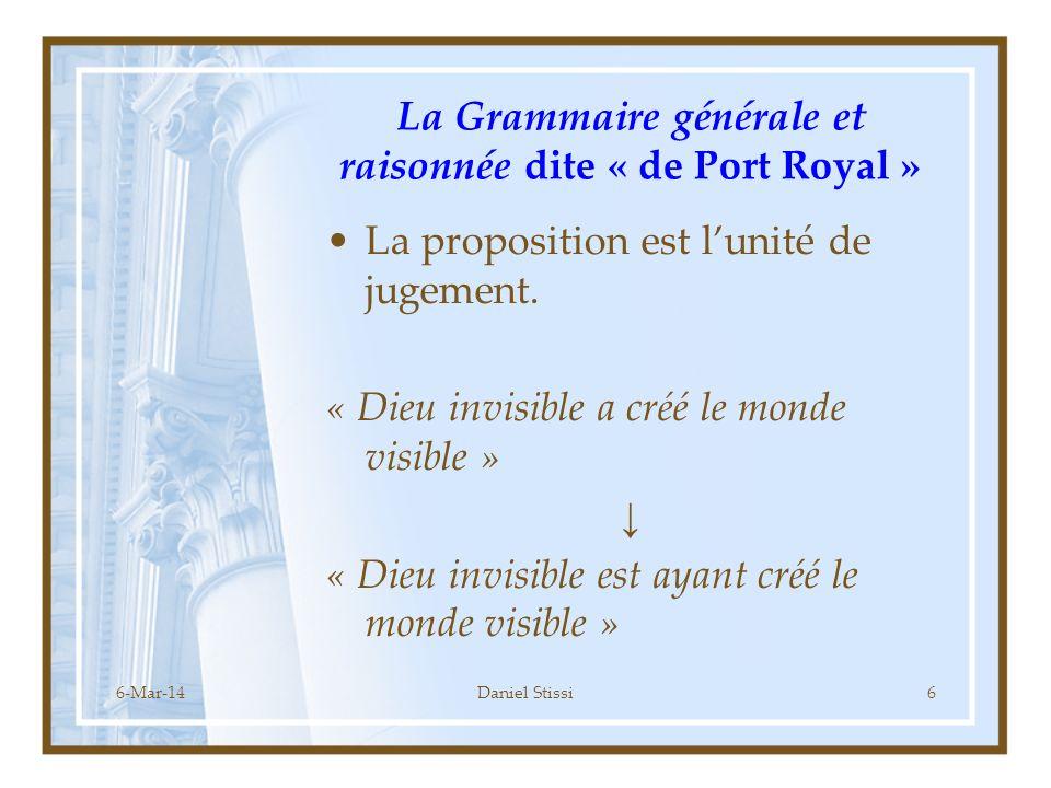6-Mar-14Daniel Stissi6 La Grammaire générale et raisonnée dite « de Port Royal » La proposition est lunité de jugement.