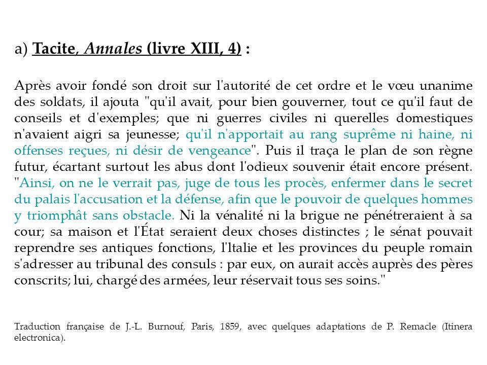 a) Tacite, Annales (livre XIII, 4) : Après avoir fondé son droit sur l'autorité de cet ordre et le vœu unanime des soldats, il ajouta