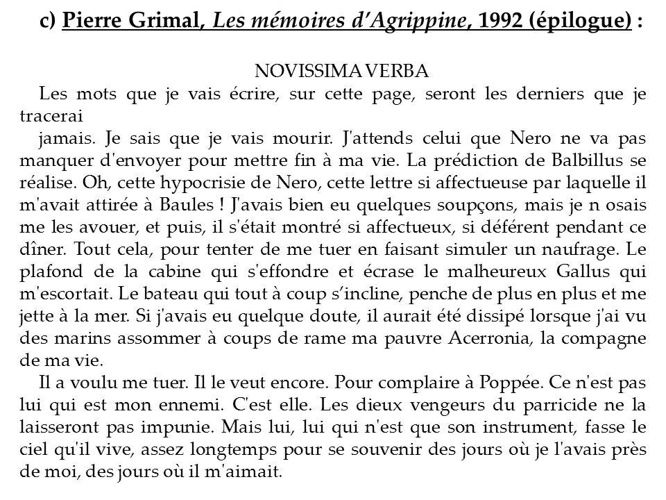 c) Pierre Grimal, Les mémoires dAgrippine, 1992 (épilogue) : NOVISSIMA VERBA Les mots que je vais écrire, sur cette page, seront les derniers que je t