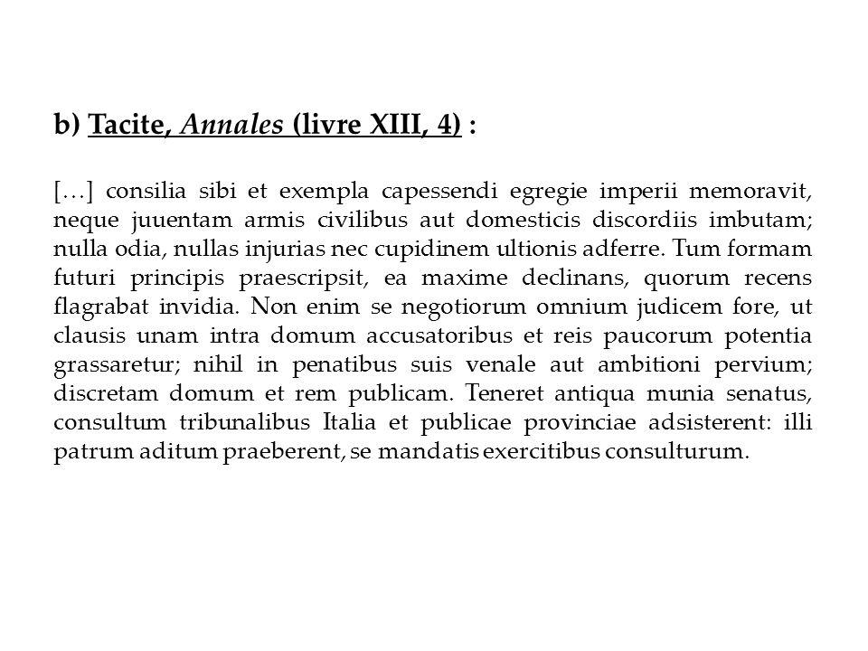 b) Tacite, Annales (livre XIII, 4) : […] consilia sibi et exempla capessendi egregie imperii memoravit, neque juuentam armis civilibus aut domesticis