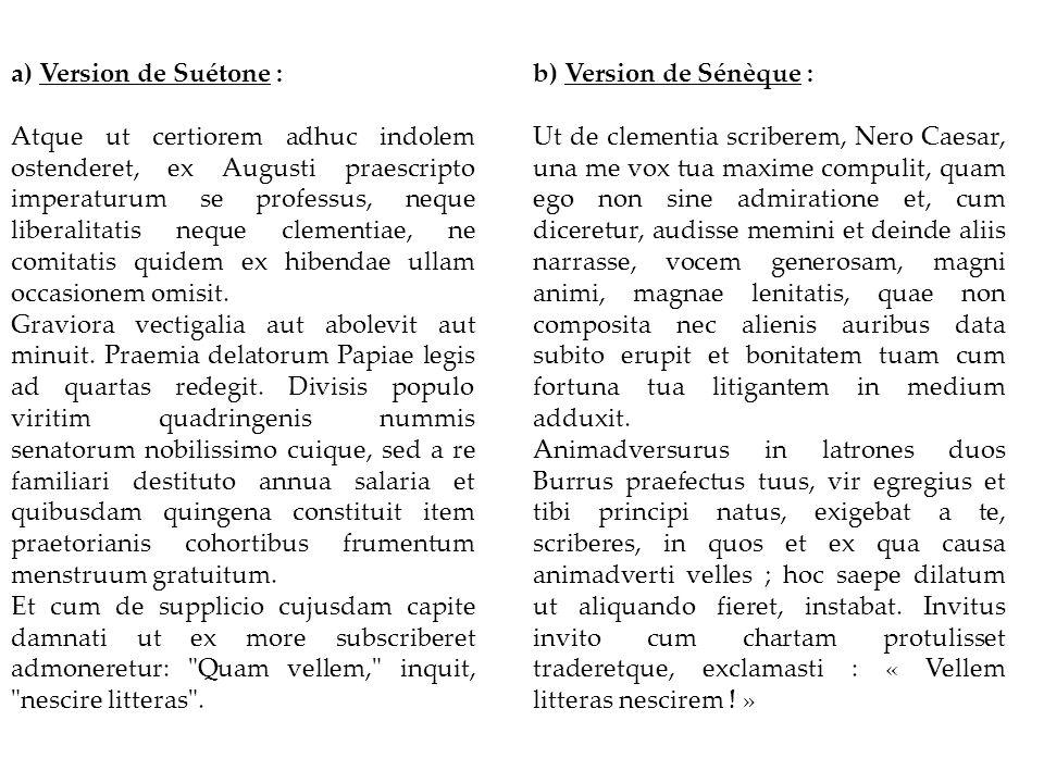 b) Version de Sénèque : Ut de clementia scriberem, Nero Caesar, una me vox tua maxime compulit, quam ego non sine admiratione et, cum diceretur, audis