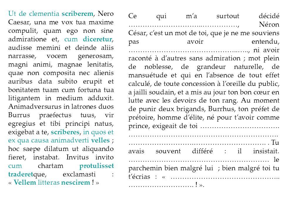 Ut de clementia scriberem, Nero Caesar, una me vox tua maxime compulit, quam ego non sine admiratione et, cum diceretur, audisse memini et deinde alii