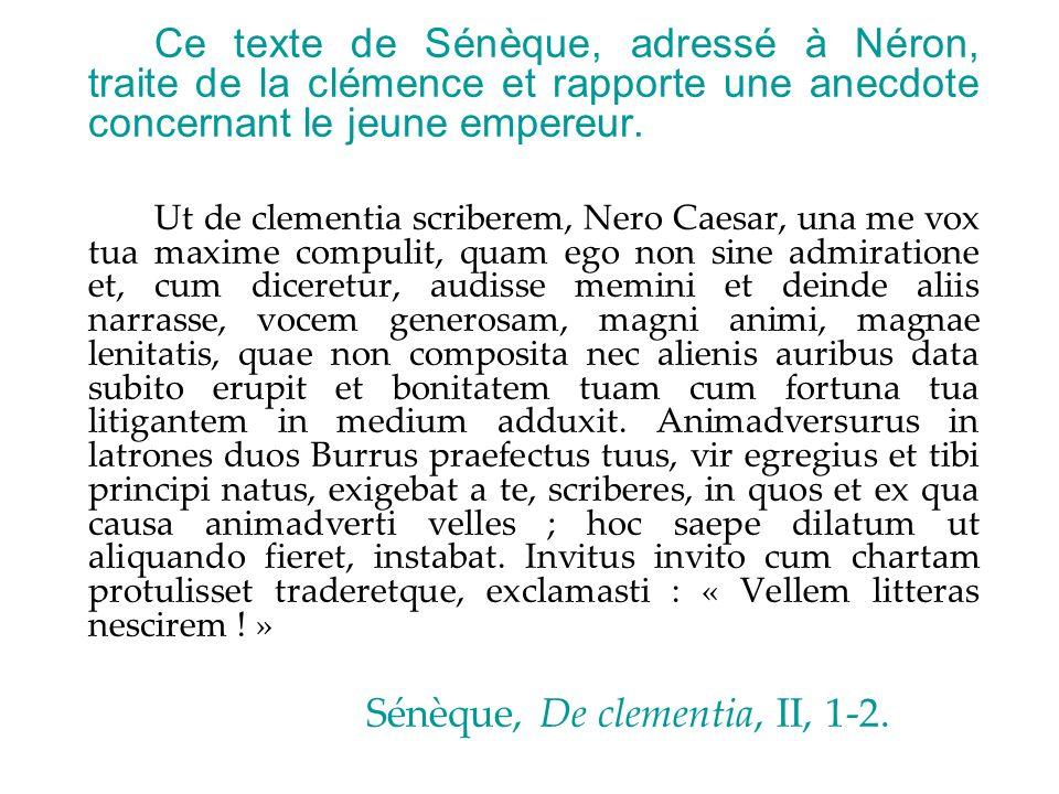 Ce texte de Sénèque, adressé à Néron, traite de la clémence et rapporte une anecdote concernant le jeune empereur. Ut de clementia scriberem, Nero Cae