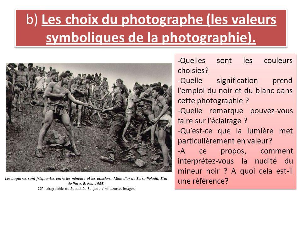 b) Les choix du photographe (les valeurs symboliques de la photographie). - Quelles sont les couleurs choisies? -Quelle signification prend lemploi du