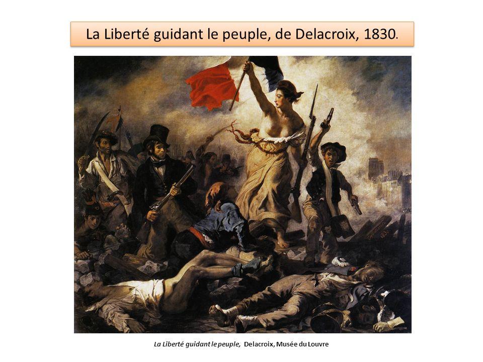 La Liberté guidant le peuple, de Delacroix, 1830. La Liberté guidant le peuple, Delacroix, Musée du Louvre