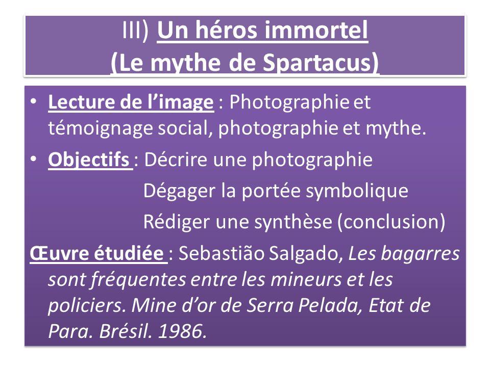 III) Un héros immortel (Le mythe de Spartacus) Lecture de limage : Photographie et témoignage social, photographie et mythe. Objectifs : Décrire une p