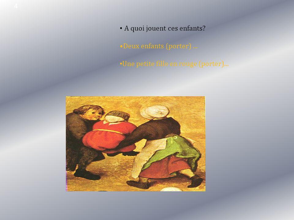 4 A quoi jouent ces enfants Deux enfants (porter)... Une petite fille en rouge (porter)...