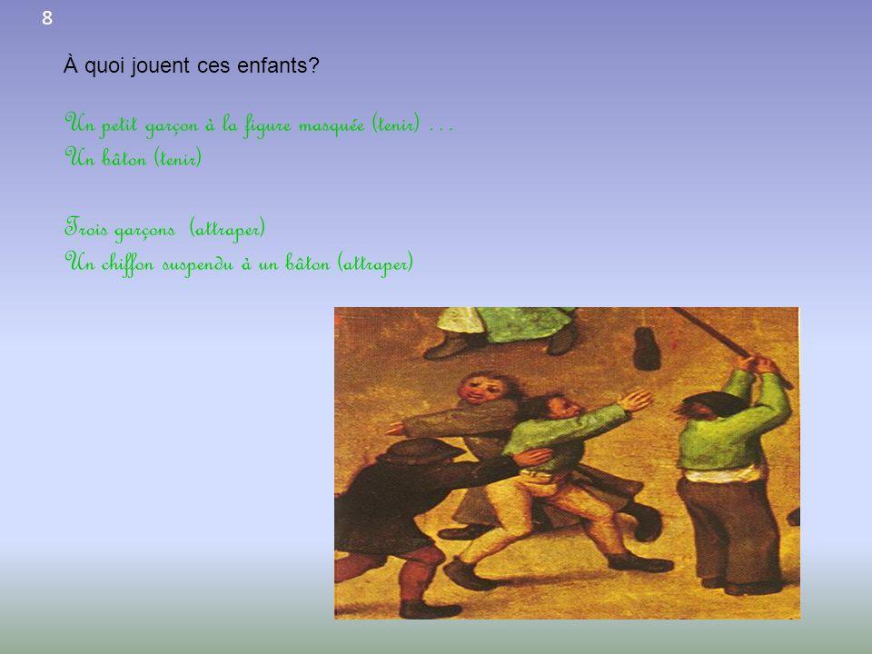 8 À quoi jouent ces enfants? Un petit garçon à la figure masquée (tenir) … Un bâton (tenir) Trois garçons (attraper) Un chiffon suspendu à un bâton (a