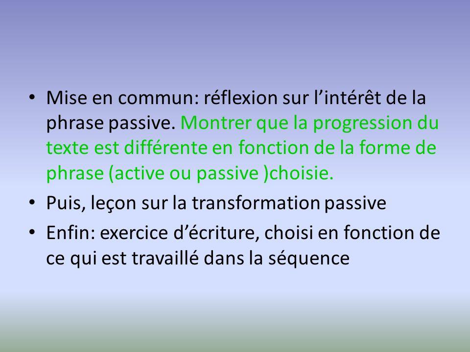 Mise en commun: réflexion sur lintérêt de la phrase passive. Montrer que la progression du texte est différente en fonction de la forme de phrase (act