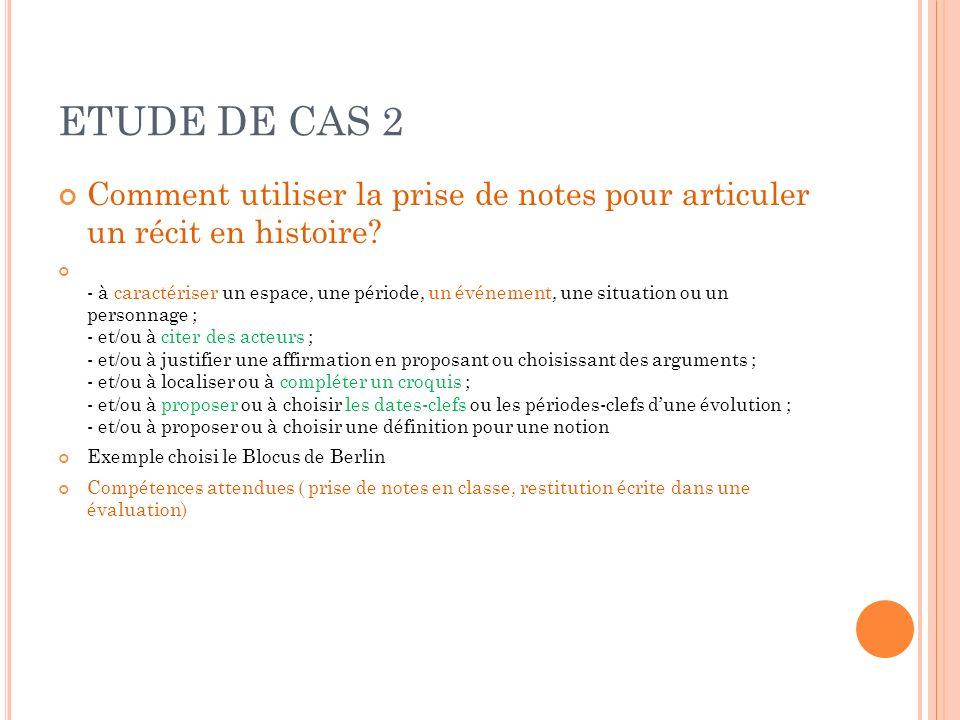 ETUDE DE CAS 2 Comment utiliser la prise de notes pour articuler un récit en histoire? - à caractériser un espace, une période, un événement, une situ