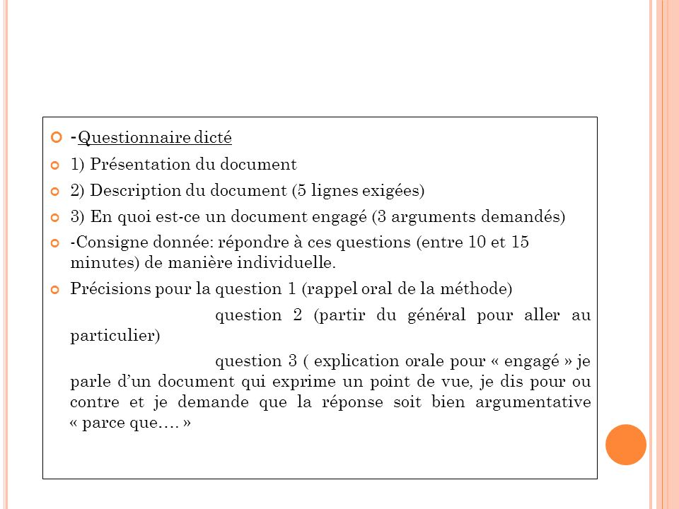 - Questionnaire dicté 1) Présentation du document 2) Description du document (5 lignes exigées) 3) En quoi est-ce un document engagé (3 arguments dema