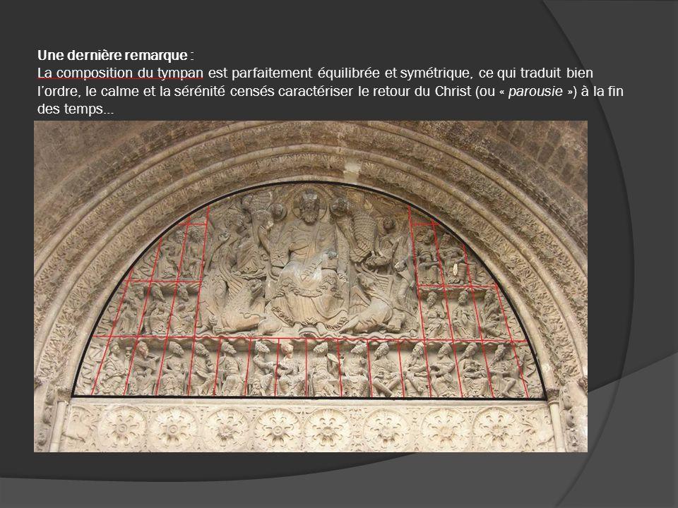 Une dernière remarque : La composition du tympan est parfaitement équilibrée et symétrique, ce qui traduit bien lordre, le calme et la sérénité censés