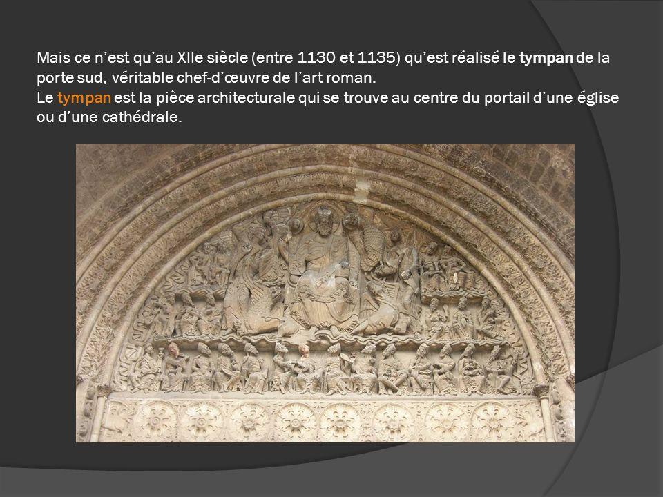 Mais ce nest quau XIIe siècle (entre 1130 et 1135) quest réalisé le tympan de la porte sud, véritable chef-dœuvre de lart roman. Le tympan est la pièc