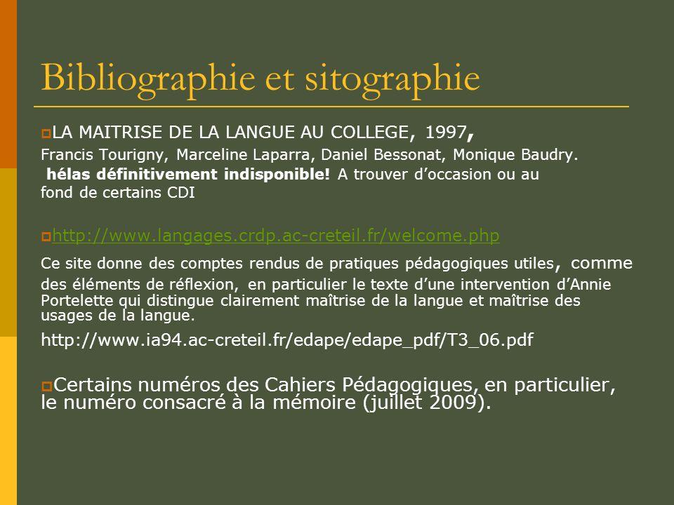 Bibliographie et sitographie LA MAITRISE DE LA LANGUE AU COLLEGE, 1997, Francis Tourigny, Marceline Laparra, Daniel Bessonat, Monique Baudry.