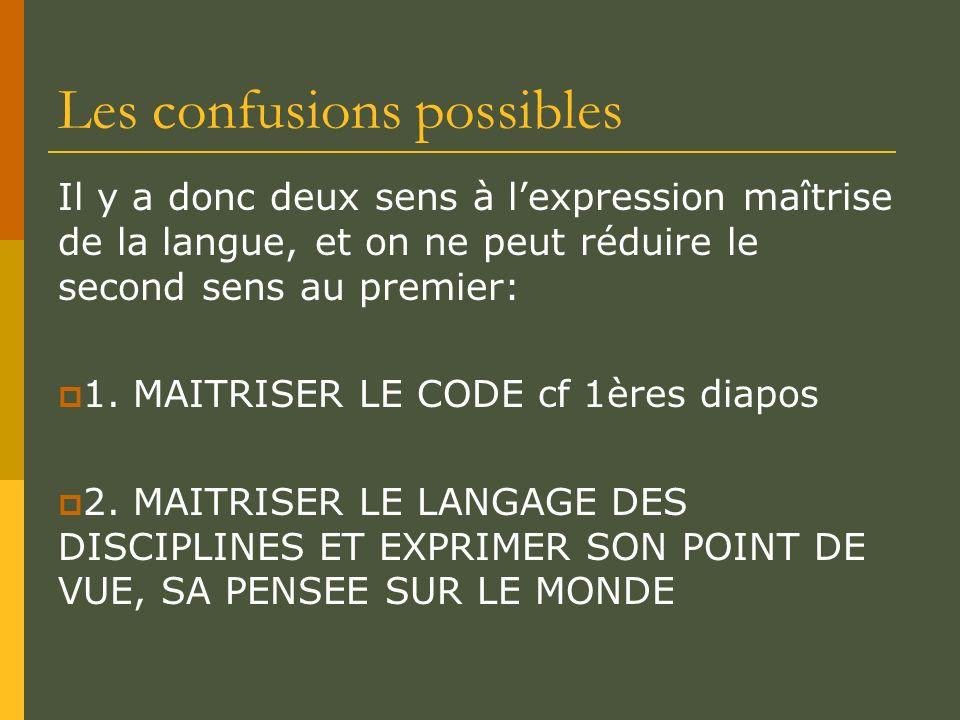 Les confusions possibles Il y a donc deux sens à lexpression maîtrise de la langue, et on ne peut réduire le second sens au premier: 1. MAITRISER LE C