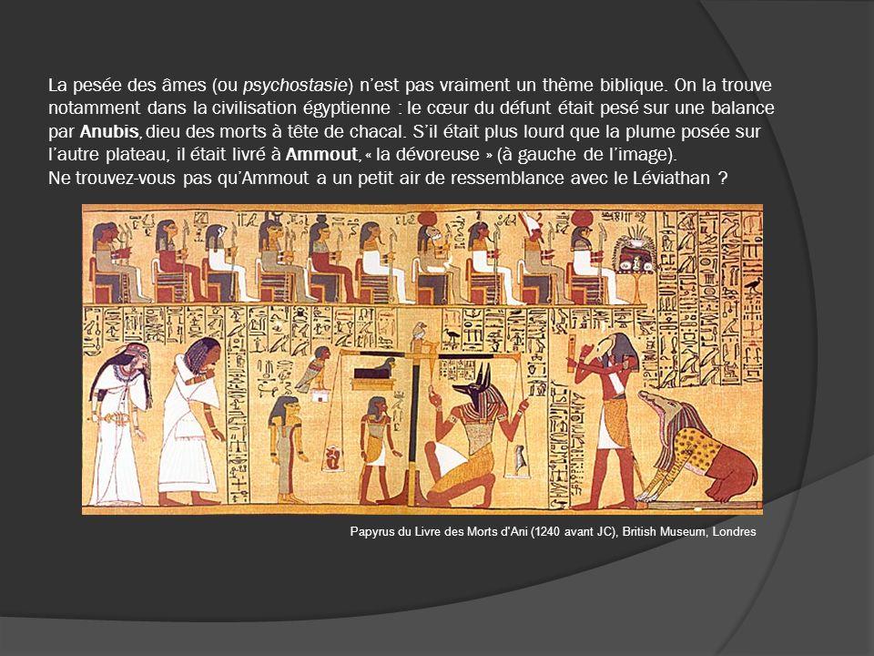 La pesée des âmes (ou psychostasie) nest pas vraiment un thème biblique. On la trouve notamment dans la civilisation égyptienne : le cœur du défunt ét