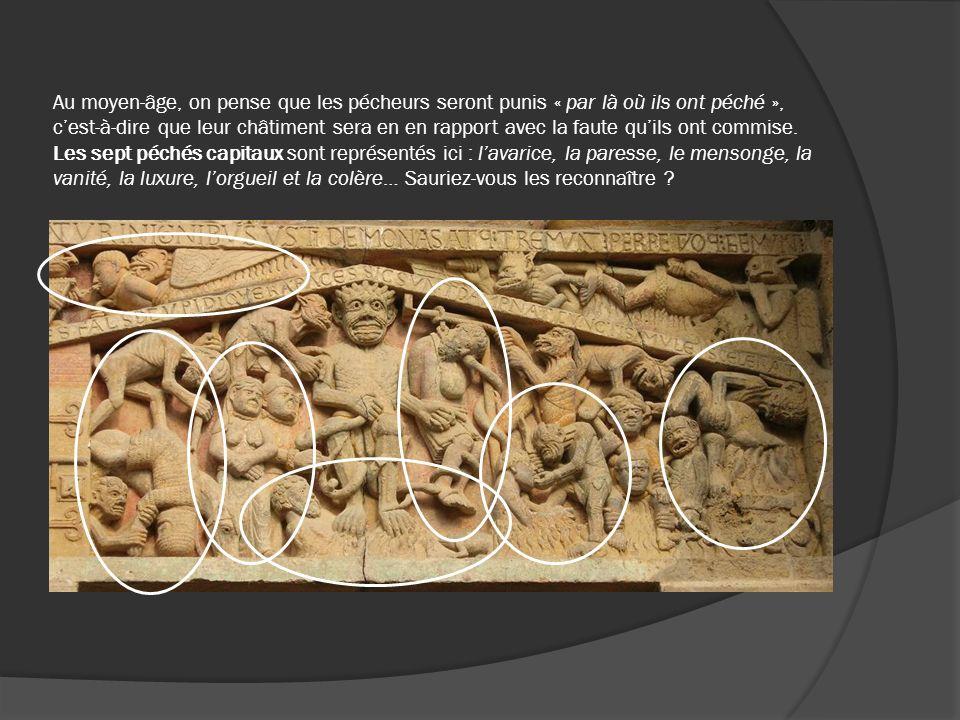 Au moyen-âge, on pense que les pécheurs seront punis « par là où ils ont péché », cest-à-dire que leur châtiment sera en en rapport avec la faute quil