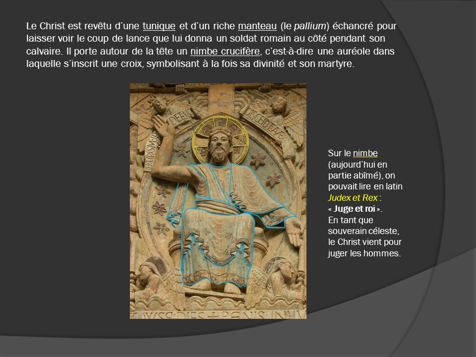Le Christ est revêtu dune tunique et dun riche manteau (le pallium) échancré pour laisser voir le coup de lance que lui donna un soldat romain au côté